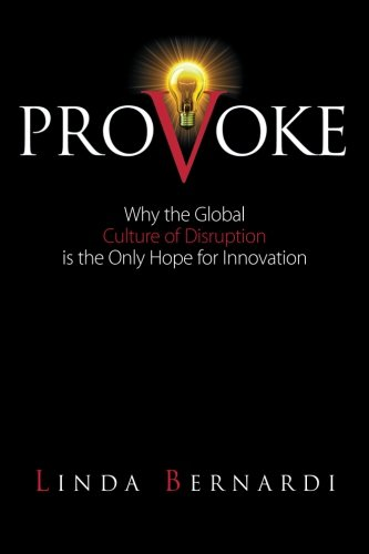 9780984703401: Provoke: Why the Global Culture of Disruption Is the Only Hope for Innovation