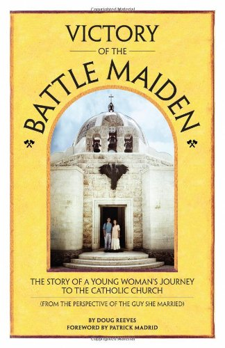 9780984706105: Victory of the Battle Maiden: The Story of a Young Woman's Journey to the Catholic Church (From the Perspective of the Guy She Married)
