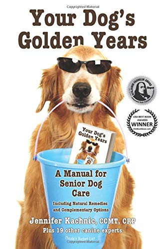 Your Dog's Golden Years: Manual for Senior Dog Care Including Natural Remedies and ...