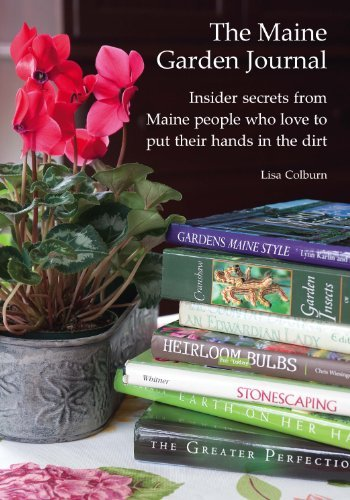 The Maine Garden Journal - Insider secrets from Maine people who love to put their hands in the ...