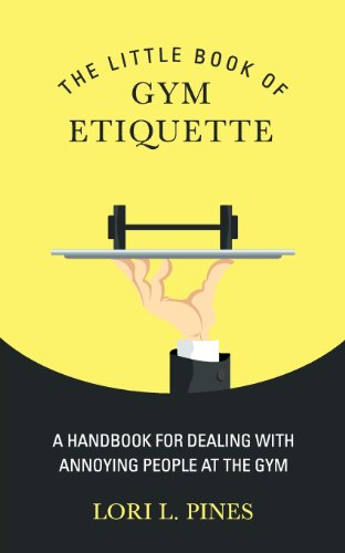 9780984710805: The Little Book of Gym Etiquette: A Handbook for Dealing with Annoying People at the Gym