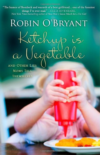 9780984716524: Ketchup Is A Vegetable: And Other Lies Moms Tell Themselves