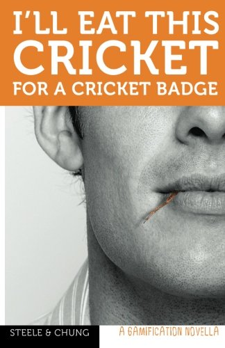 9780984722426: I'll Eat This Cricket for a Cricket Badge: A Gamification Novella