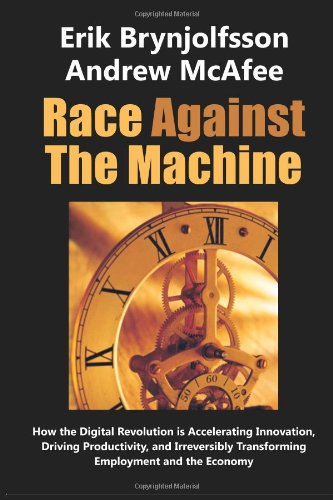 9780984725113: Race Against the Machine: How the Digital Revolution Is Accelerating Innovation, Driving Productivity, and Irreversibly Transforming Employment and the Economy