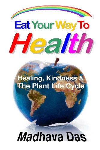 9780984725892: Eat Your Way To Health: Healing, Kindness And The Plant Life Cycle