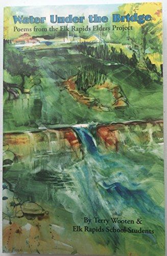 9780984733101: Water Under the Bridge Poems from the Elk Rapids Elders Project
