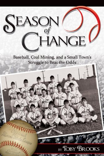 9780984736201: Season of Change: Baseball, Coal Mining, and a Small Town's Struggle to Beat the Odds