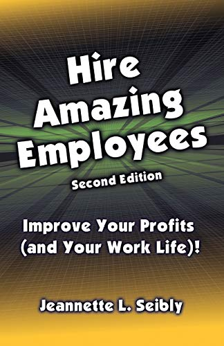 9780984741564: Hire Amazing Employees: Improve your profits (and your work life)!