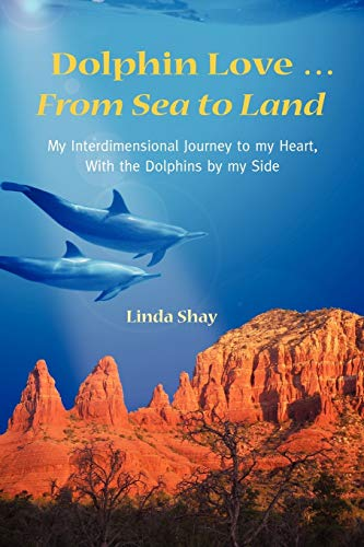 9780984743100: Dolphin Love ... From Sea to Land: My Interdimensional Journey to My Heart-A True Story of Dolphin Consciousness, Dolphin Energy Healing, and Joy