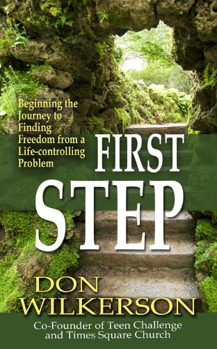 First Step, Beginning The Journey To Finding Freedom From A Life-Controlling Problem: Don Wilkerson