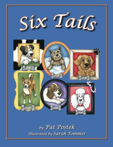 9780984748709: Six Tails: These six heart-warming stories, told through the experiences of six loveable canines, will touch your heart, bring a smile to your face, ... about the book's six life lessons.
