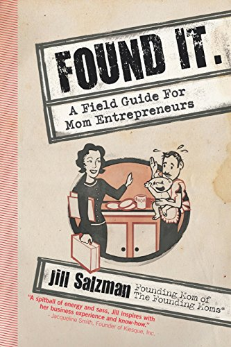 9780984753208: Found It: A Field Guide for Mom Entrepreneurs