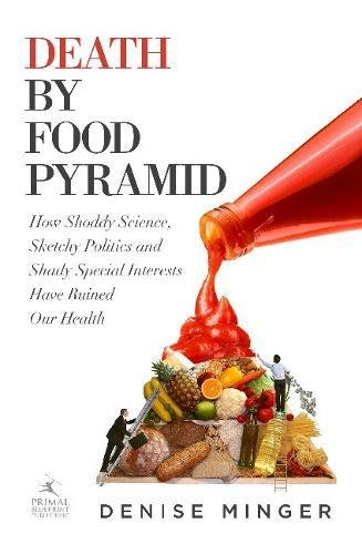 9780984755127: Death by Food Pyramid: How Shoddy Science, Sketchy Politics and Shady Special Interests Have Ruined Our Health