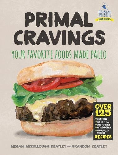 Primal Cravings: Your Favorite Foods, Made Primal/Paleo Style (Hardcover): Brandon Keatley