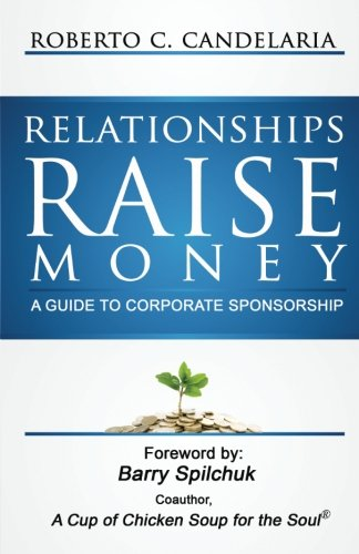 9780984755509: Relationships Raise Money: A Guide to Corporate Sponsorship