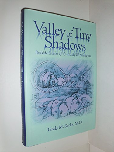 9780984755806: Valley of Tiny Shadows - Bedside Stories of Critically Ill Newborns