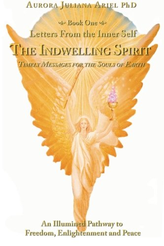 Letters from the Inner Self: The Indwelling Spirit: Aurora Juliana Ariel PhD