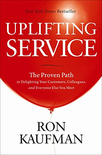 9780984762507: Uplifting Service: The Proven Path to Delighting Your Customers, Colleagues, and Everyone Else You Meet