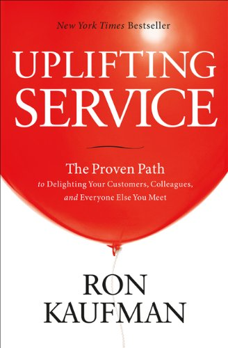 Uplifting Service: The Proven Path to Delighting Your Customers, Colleagues, and Everyone Else Yo...