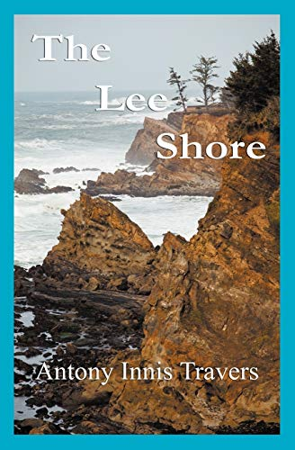 9780984762903: The Lee Shore: A Parable of Apocalypse, Carnal Knowledge & Quantum Theory; a Sailing Primer...& a Love Story