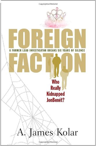 9780984763207: Foreign Faction - Who Really Kidnapped Jonbenet?