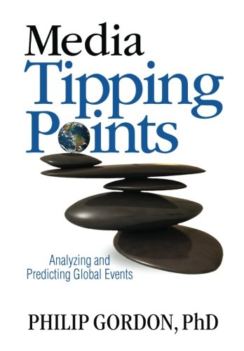 Media Tipping Points: Analyzing and Predicting Global Events: Gordon PhD, Philip