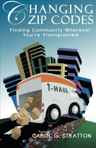 9780984765553: Changing Zip Codes: Finding Community Wherever You're Transplanted: Volume 1
