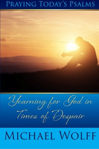 9780984765560: Praying Today's Psalms - Yearning for God in Times of Despair