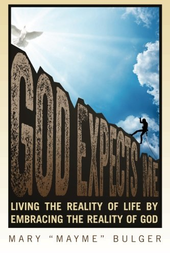 9780984765645: God Expects Me: Living the Reality of Life by Embracing the Reality of God