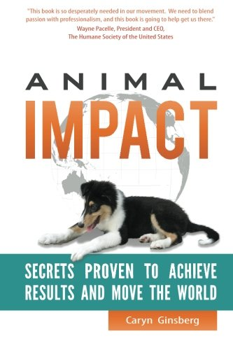 9780984766079: Animal Impact: Secrets Proven to Achieve Results and Move the World