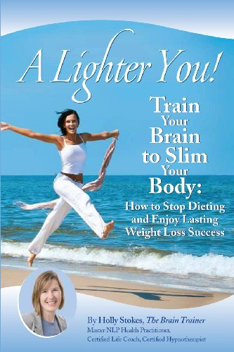 A Lighter You Train Your Brain to Slim Your Body: Holly L. Stokes