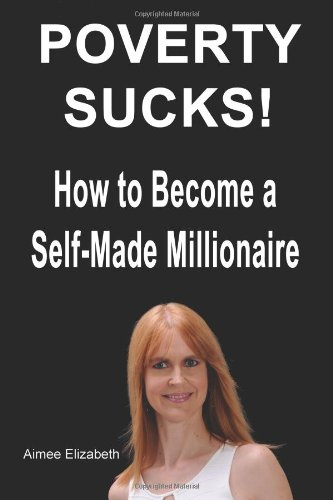 9780984769995: Poverty Sucks! How to Become a Self-Made Millionaire