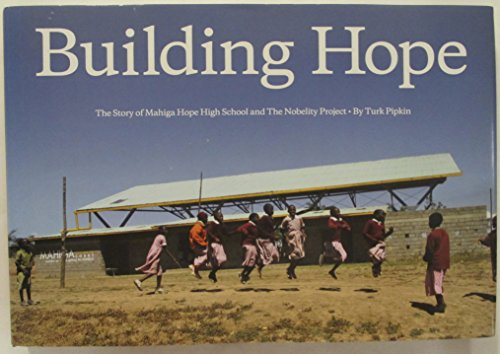 Building Hope: The Story of Mahiga Hope High School and the Nobelity Project (SIGNED): Pipkin, Turk