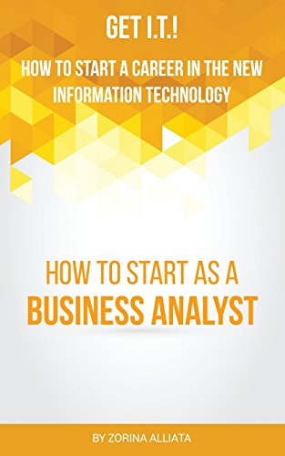 9780984775385: Get I.T.! How to Start a Career in the New Information Technology: How to Start as a Business Analyst
