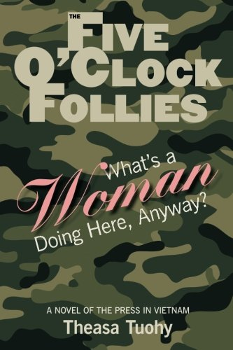 9780984779918: The Five O'Clock Follies: What's a Woman Doing Here, Anyway?