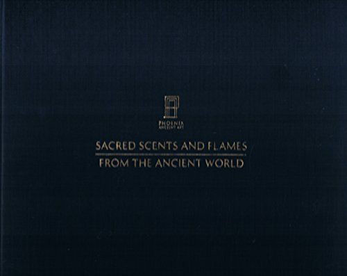 Sacred Scents and Flames from the Ancient World: Chrzanovski, Laurent and Hicham and Ali Aboutaam