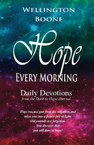 Hope Every Morning: Daily Devotions from the Dare to Hope Journal (9780984782123) by Boone, Wellington
