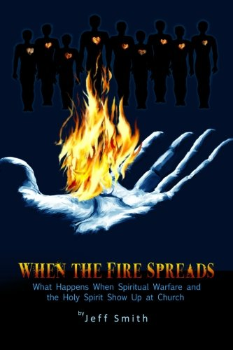 9780984783021: When The Fire Spreads: What Happens When Spiritual Warfare and the Holy Spirit Show Up at Church