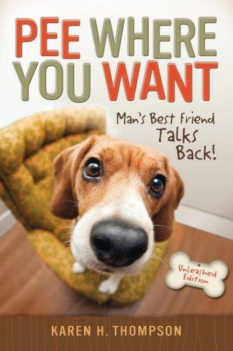 Pee Where You Want: Mans Best Friend Talks Back: Karen H. Thompson