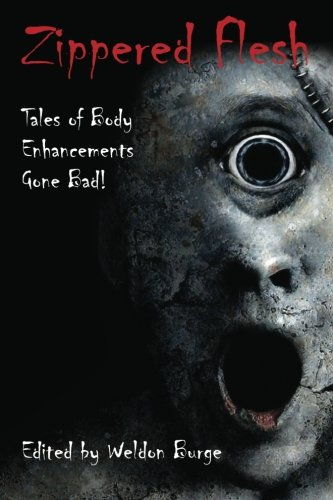 9780984787609: Zippered Flesh: Tales of Body Enhancements Gone Bad!: 1