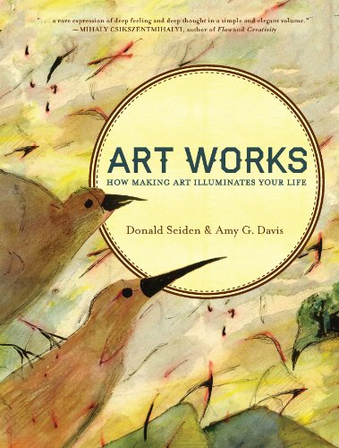 Art Works: How Making Art Illuminates Your Life: Donald Seiden and Amy G. Davis