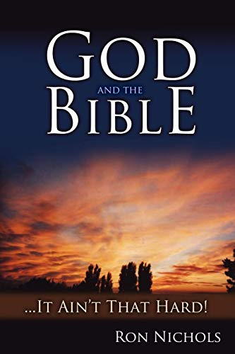 God and the Bible. It Aint That Hard: Ron Nichols