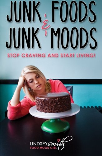 9780984798339: Junk Foods and Junk Moods: Stop Craving and Start Living!
