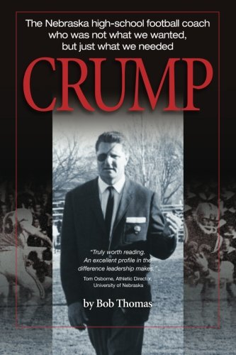 9780984799527: Crump: The Nebraska high-school football coach who was not what we wanted, but just what we needed: 1