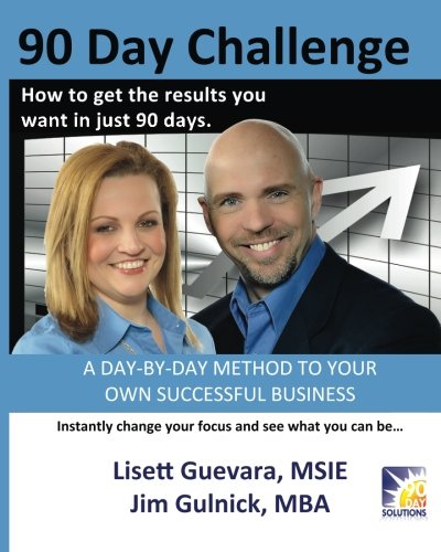 90 Day Challenge: How to Get the Results You Want in as Little as 90 Days: Lisett Guevara