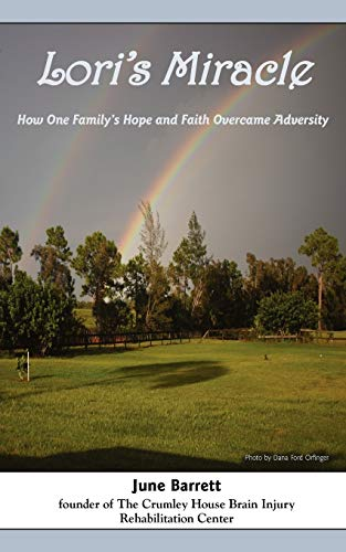Loris Miracle How One Familys Hope and Faith Overcame Adversity: June Barrett