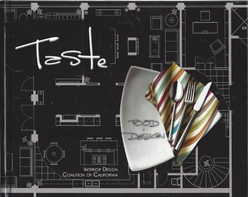 Taste: Food and Design by the Interior Design Coalition Members of California