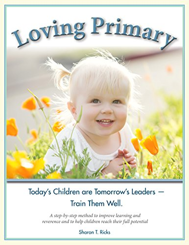 9780984809509: Loving Primary: Today's Children Are Tomorrow's Leaders - Train Them Well.