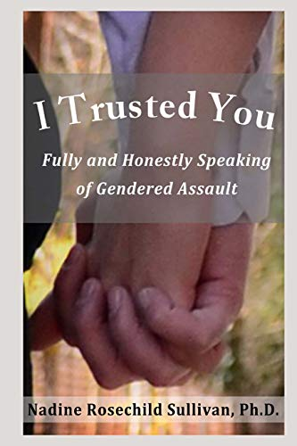 9780984822614: I Trusted You: Fully and Honestly Speaking of Gendered Assault and the Way to a Rape-Free Culture