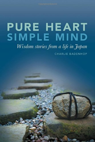 Pure Heart Simple Mind- Wisdom stories from a life in Japan: Charlie Badenhop